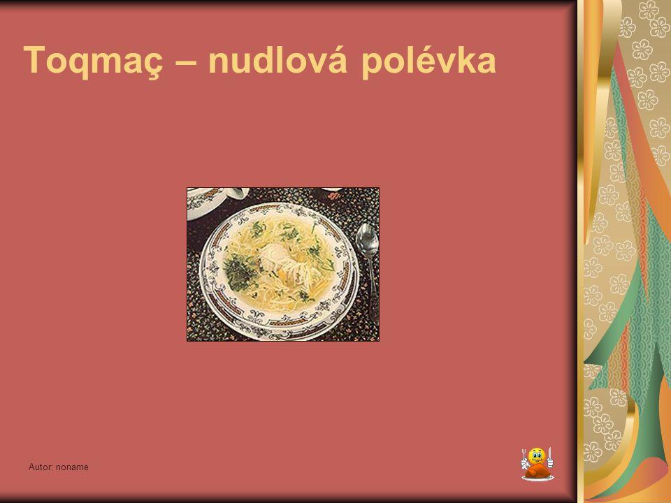 Autor: noname Toqmaç – nudlová polévka Jedna z nejtypičtějších tatarských polévek. Použijeme pro ni vývar ze slepice, případně z hovězího. Vhodíme do