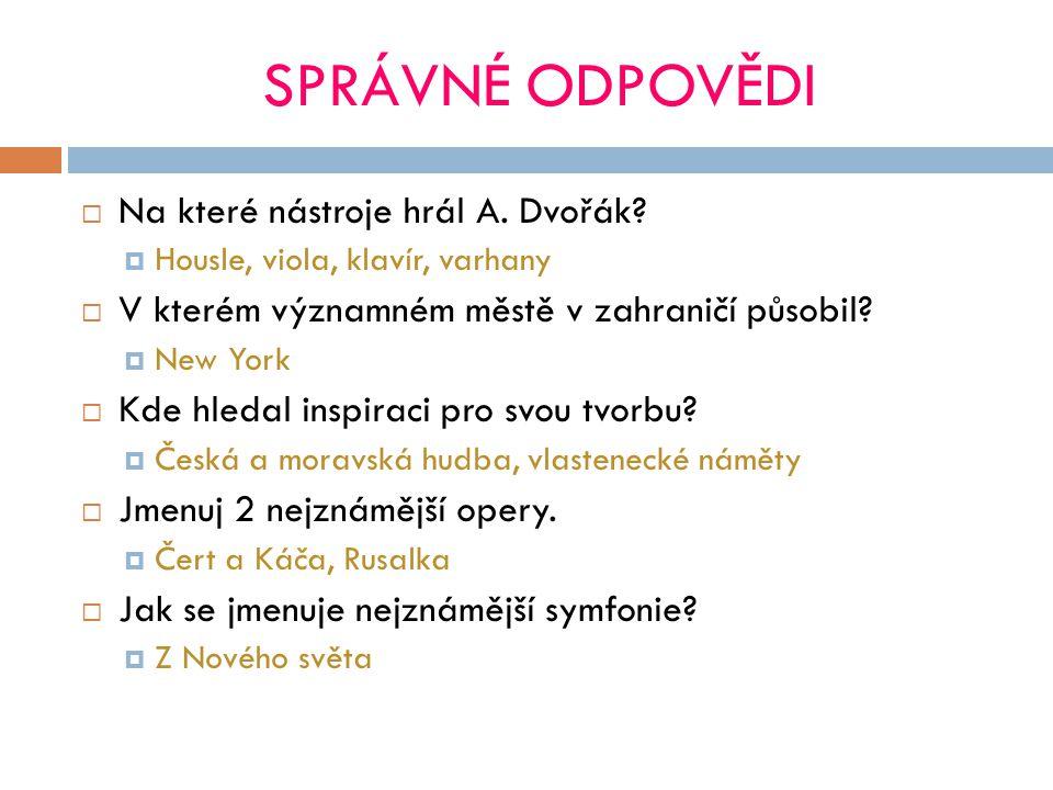SPRÁVNÉ ODPOVĚDI  Na které nástroje hrál A.Dvořák.