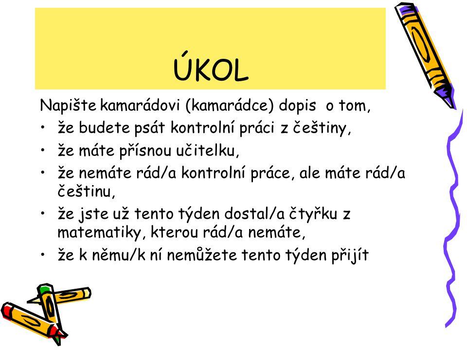 ÚKOL Napište kamarádovi (kamarádce) dopis o tom, že budete psát kontrolní práci z češtiny, že máte přísnou učitelku, že nemáte rád/a kontrolní práce,