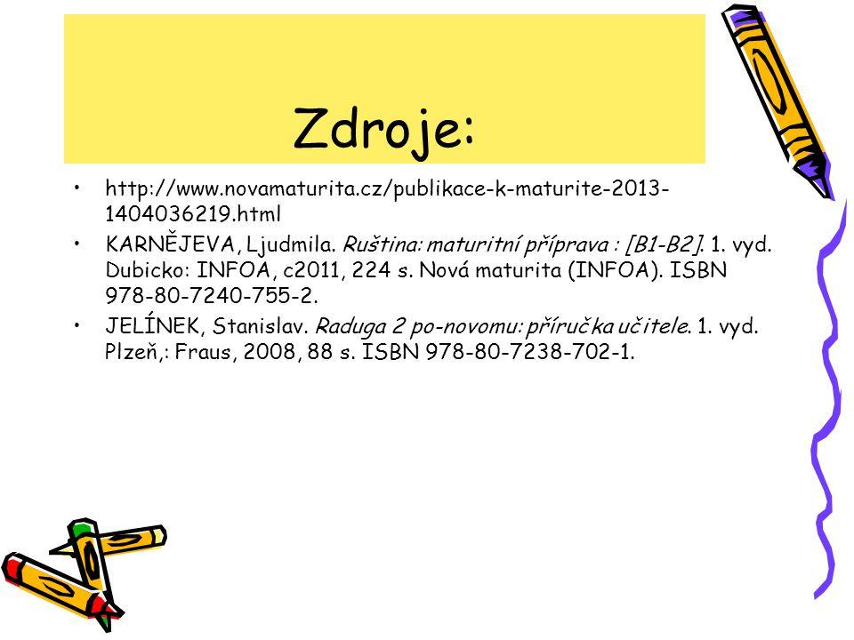 Zdroje: http://www.novamaturita.cz/publikace-k-maturite-2013- 1404036219.html KARNĚJEVA, Ljudmila. Ruština: maturitní příprava : [B1-B2]. 1. vyd. Dubi