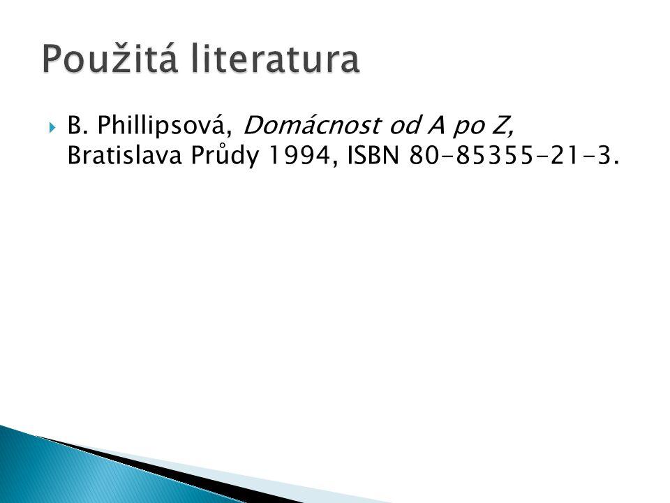 B. Phillipsová, Domácnost od A po Z, Bratislava Průdy 1994, ISBN 80-85355-21-3.
