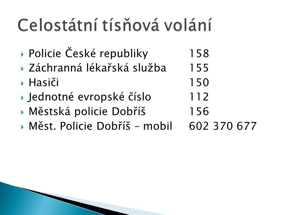  Policie České republiky158  Záchranná lékařská služba 155  Hasiči150  Jednotné evropské číslo 112  Městská policie Dobříš156  Měst. Policie Dob