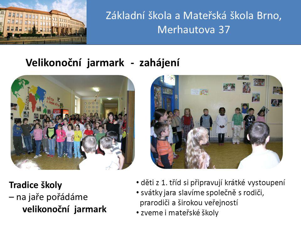 Základní škola a Mateřská škola Brno, Merhautova 37 Velikonoční jarmark - zahájení Tradice školy – na jaře pořádáme velikonoční jarmark děti z 1.
