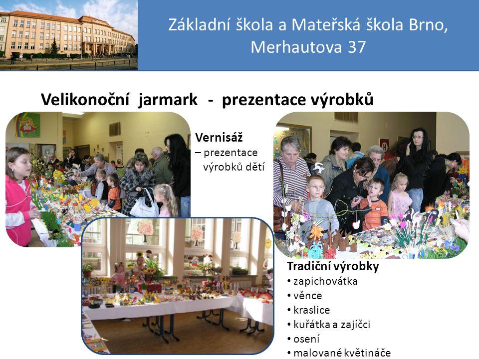 Základní škola a Mateřská škola Brno, Merhautova 37 Velikonoční jarmark - dílničky v době trvání jarmarku jsou otevřené dílny 8 dílen s různými výtvarnými technikami pečení perníčků