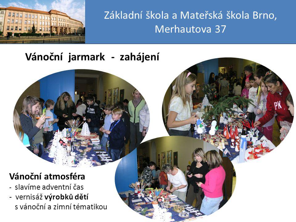 Základní škola a Mateřská škola Brno, Merhautova 37 Vánoční jarmark - zahájení Vánoční atmosféra - slavíme adventní čas - vernisáž výrobků dětí s vánoční a zimní tématikou