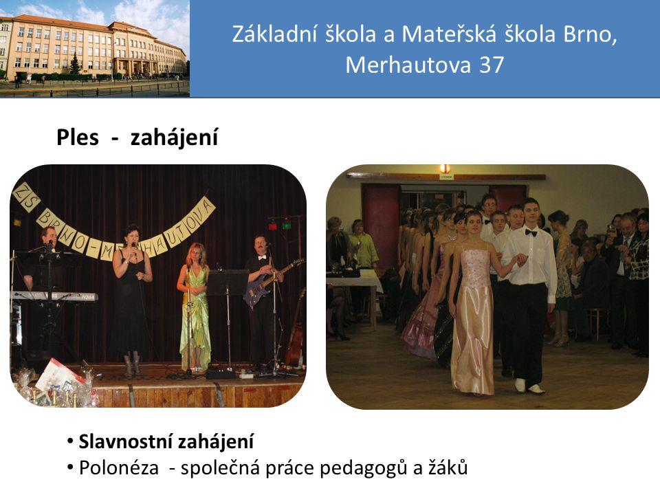 Základní škola a Mateřská škola Brno, Merhautova 37 Ples - zahájení Slavnostní zahájení Polonéza - společná práce pedagogů a žáků