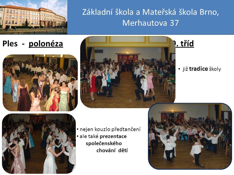 Základní škola a Mateřská škola Brno, Merhautova 37 Ples - rodiče plesu se zúčastní nejen rodiče vystupujících žáků 9.