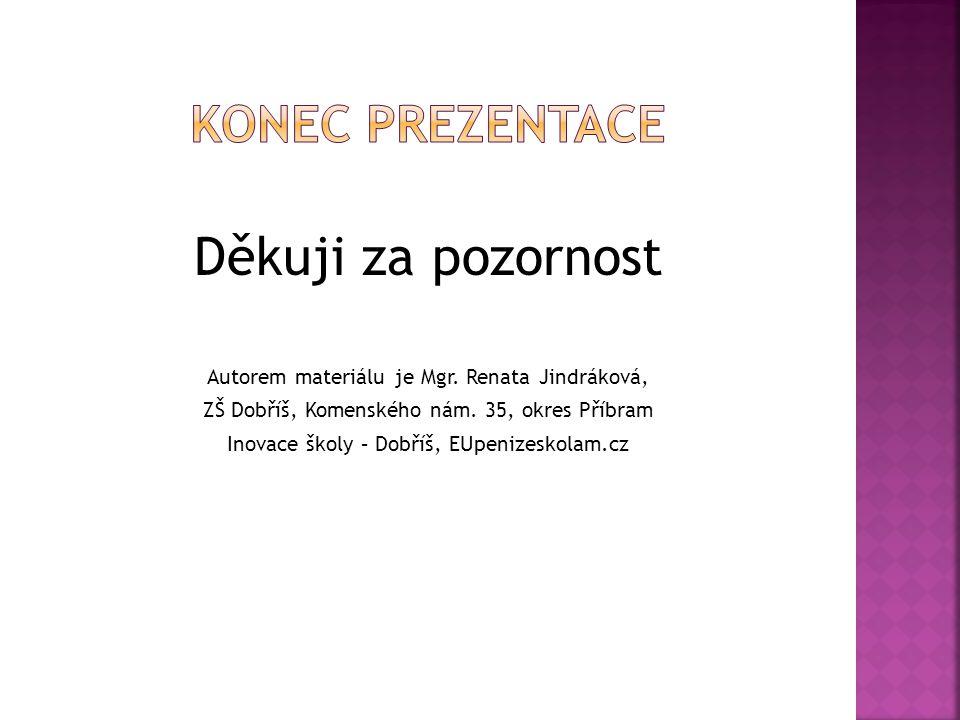 Děkuji za pozornost Autorem materiálu je Mgr. Renata Jindráková, ZŠ Dobříš, Komenského nám. 35, okres Příbram Inovace školy – Dobříš, EUpenizeskolam.c