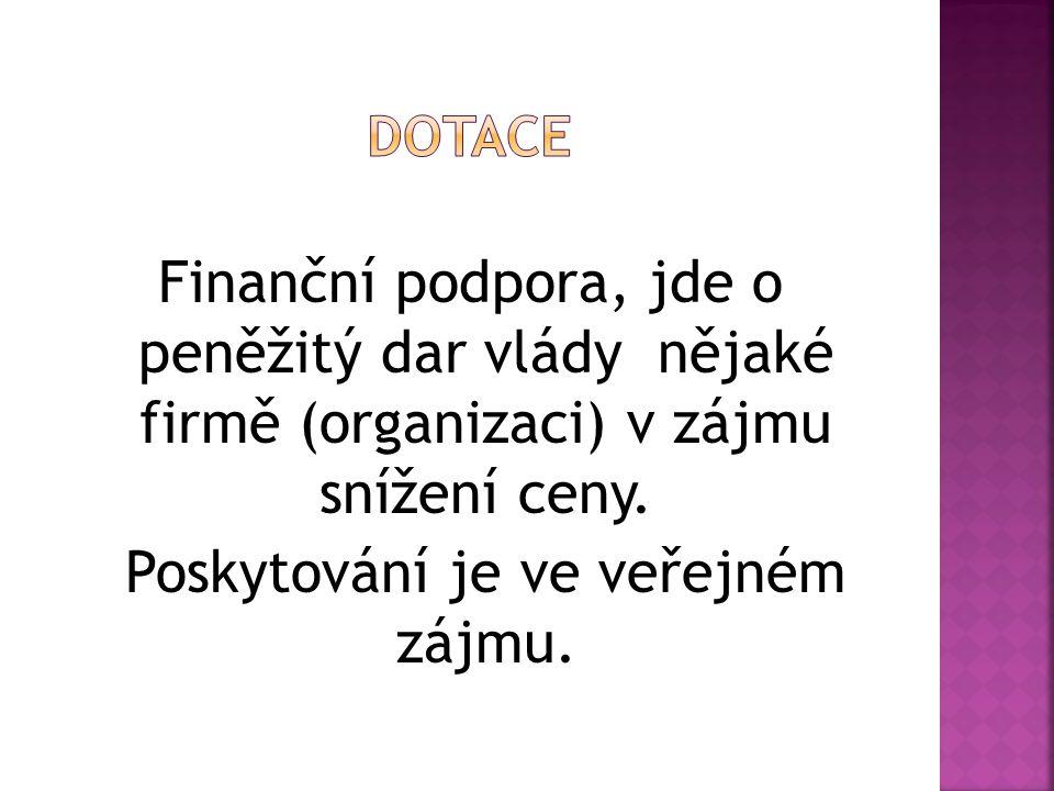 Finanční podpora, jde o peněžitý dar vlády nějaké firmě (organizaci) v zájmu snížení ceny. Poskytování je ve veřejném zájmu.