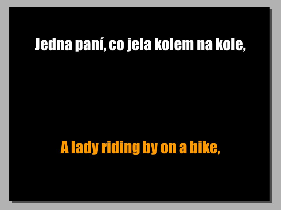 Jedna paní, co jela kolem na kole, A lady riding by on a bike,
