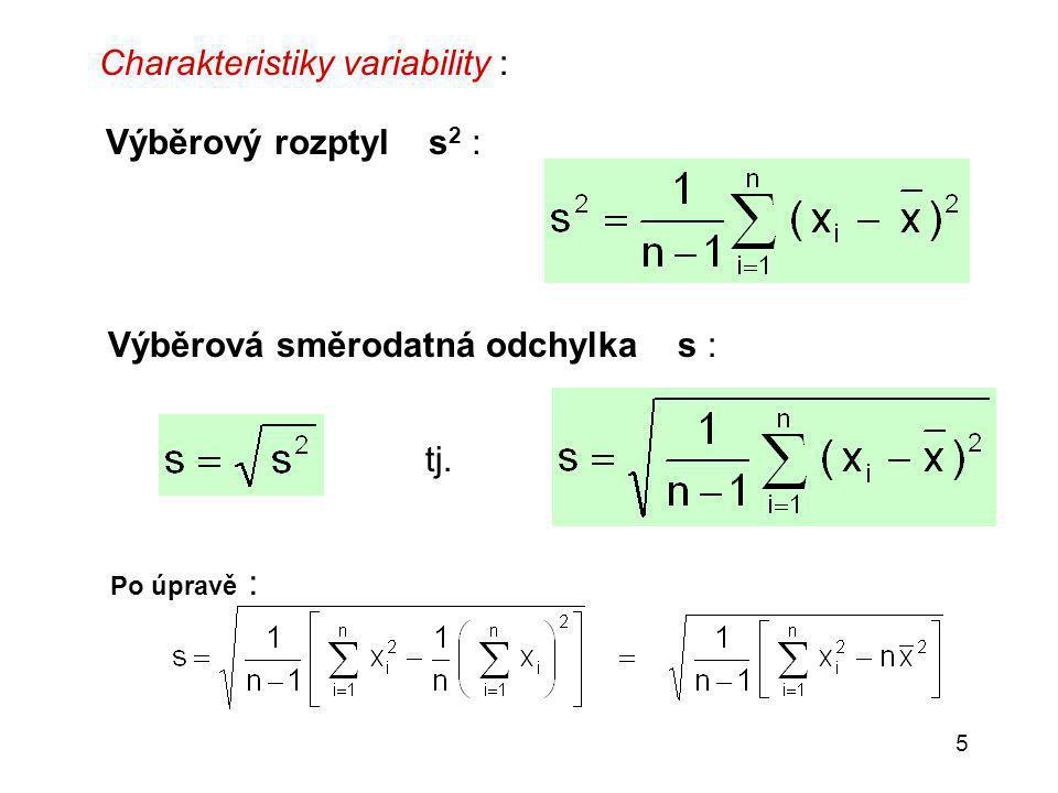 5 Charakteristiky variability : Výběrová směrodatná odchylka s : Výběrový rozptyl s 2 : Po úpravě : tj.