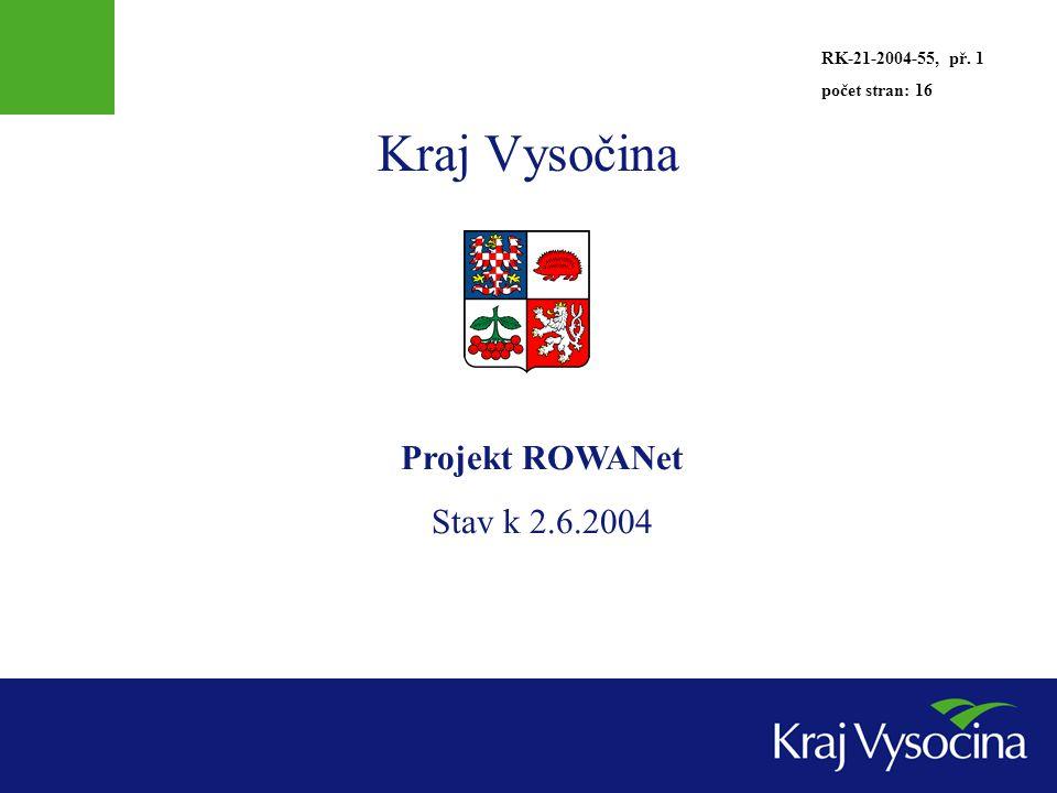 Kraj Vysočina Projekt ROWANet Stav k 2.6.2004 RK-21-2004-55, př. 1 počet stran: 16