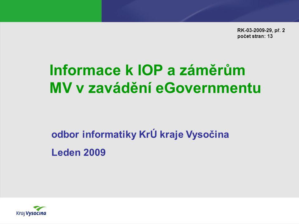 Informace k IOP a záměrům MV v zavádění eGovernmentu odbor informatiky KrÚ kraje Vysočina Leden 2009 RK-03-2009-29, př.