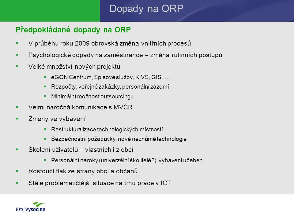 Předpokládané dopady na ORP  V průběhu roku 2009 obrovská změna vnitřních procesů  Psychologické dopady na zaměstnance – změna rutinních postupů  V