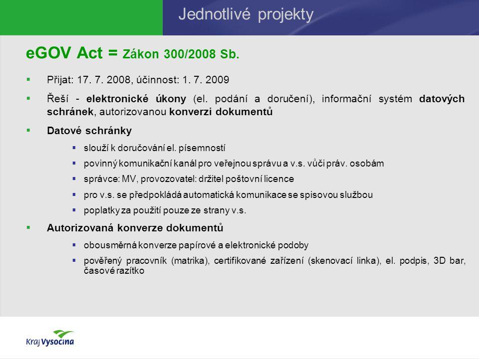 eGOV Act = Zákon 300/2008 Sb.  Přijat: 17. 7. 2008, účinnost: 1. 7. 2009  Řeší - elektronické úkony (el. podání a doručení), informační systém datov