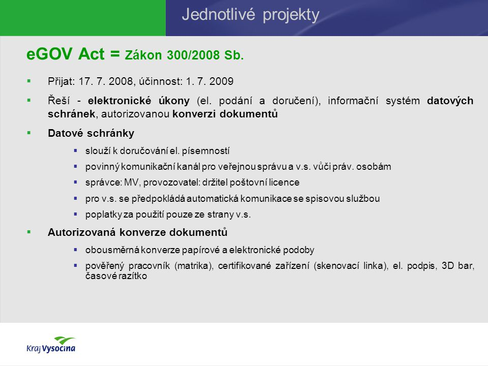 eGOV Act = Zákon 300/2008 Sb.  Přijat: 17. 7. 2008, účinnost: 1.