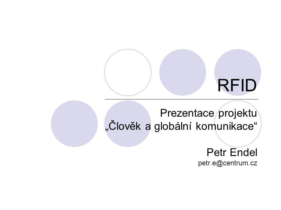 """RFID Prezentace projektu """"Člověk a globální komunikace Petr Endel petr.e@centrum.cz"""
