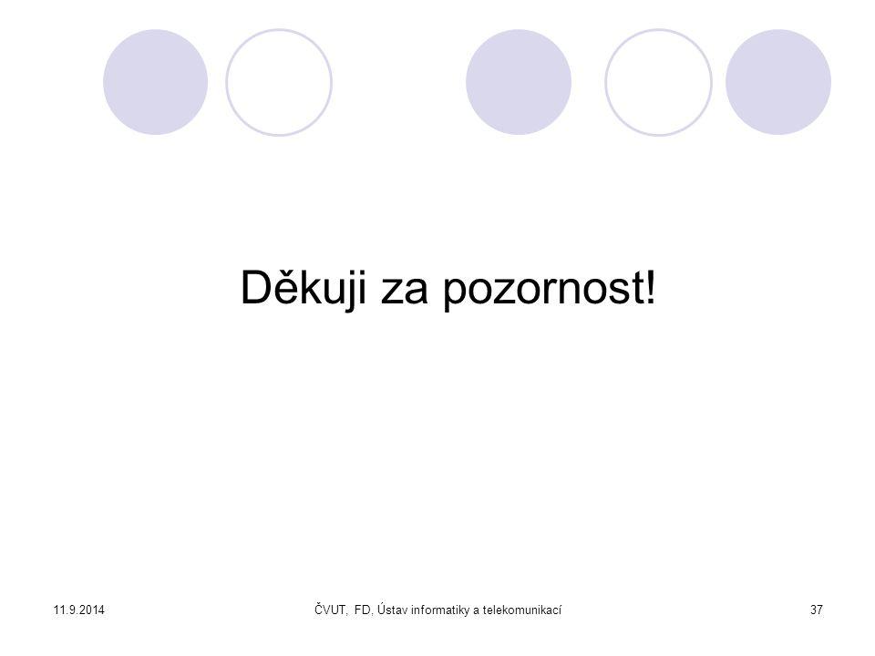 11.9.2014ČVUT, FD, Ústav informatiky a telekomunikací37 Děkuji za pozornost!