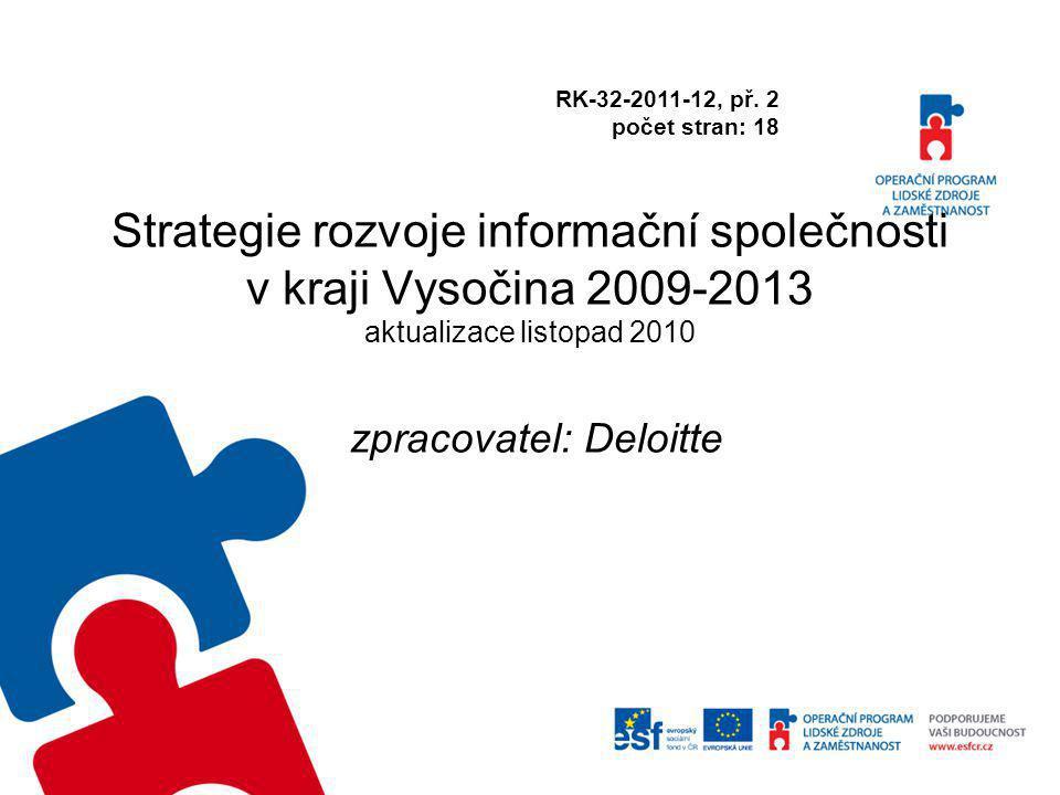 Strategie rozvoje informační společnosti v kraji Vysočina 2009-2013 aktualizace listopad 2010 zpracovatel: Deloitte RK-32-2011-12, př. 2 počet stran: