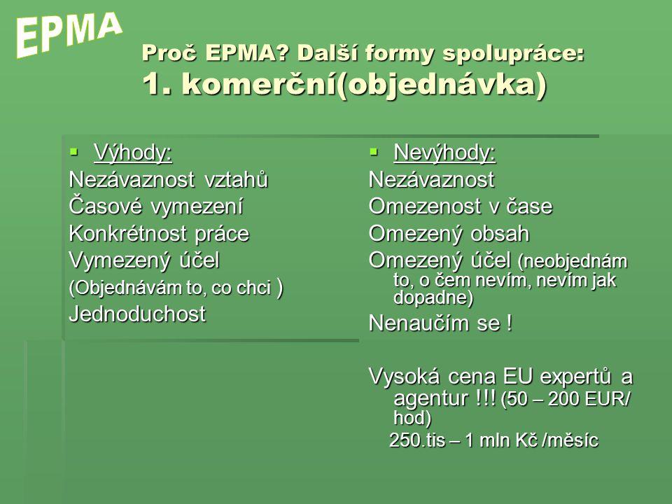 Proč EPMA? Další formy spolupráce: 1. komerční(objednávka)  Výhody: Nezávaznost vztahů Časové vymezení Konkrétnost práce Vymezený účel (Objednávám to