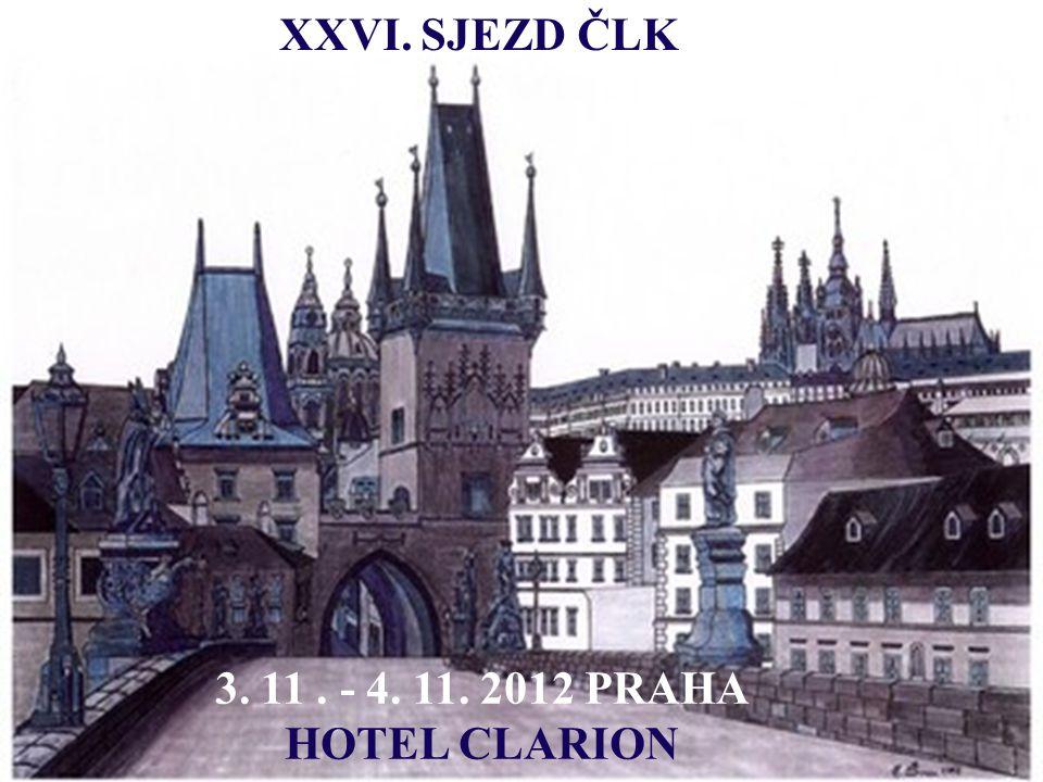 XXVI. SJEZD ČLK 3. 11. - 4. 11. 2012 PRAHA HOTEL CLARION