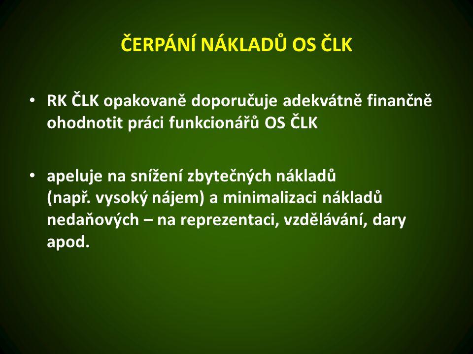 ČERPÁNÍ NÁKLADŮ OS ČLK RK ČLK opakovaně doporučuje adekvátně finančně ohodnotit práci funkcionářů OS ČLK apeluje na snížení zbytečných nákladů (např.
