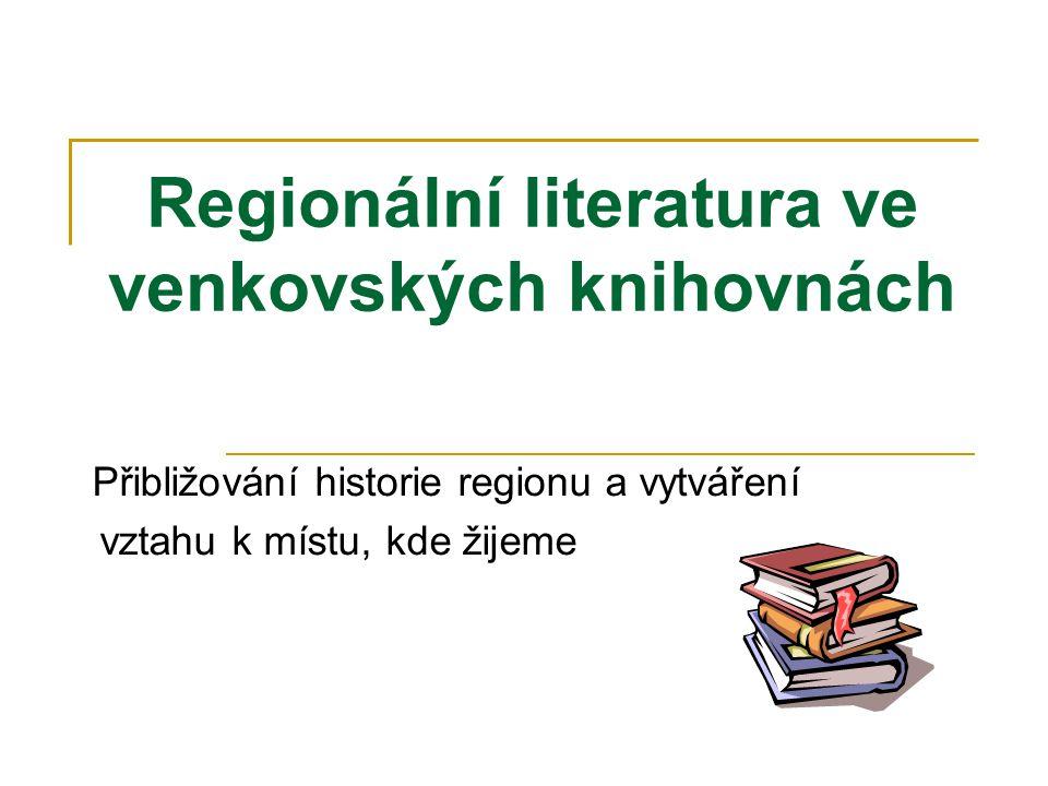 Regionální literatura ve venkovských knihovnách Přibližování historie regionu a vytváření vztahu k místu, kde žijeme