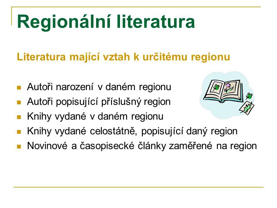 Regionální literatura Literatura mající vztah k určitému regionu Autoři narození v daném regionu Autoři popisující příslušný region Knihy vydané v daném regionu Knihy vydané celostátně, popisující daný region Novinové a časopisecké články zaměřené na region