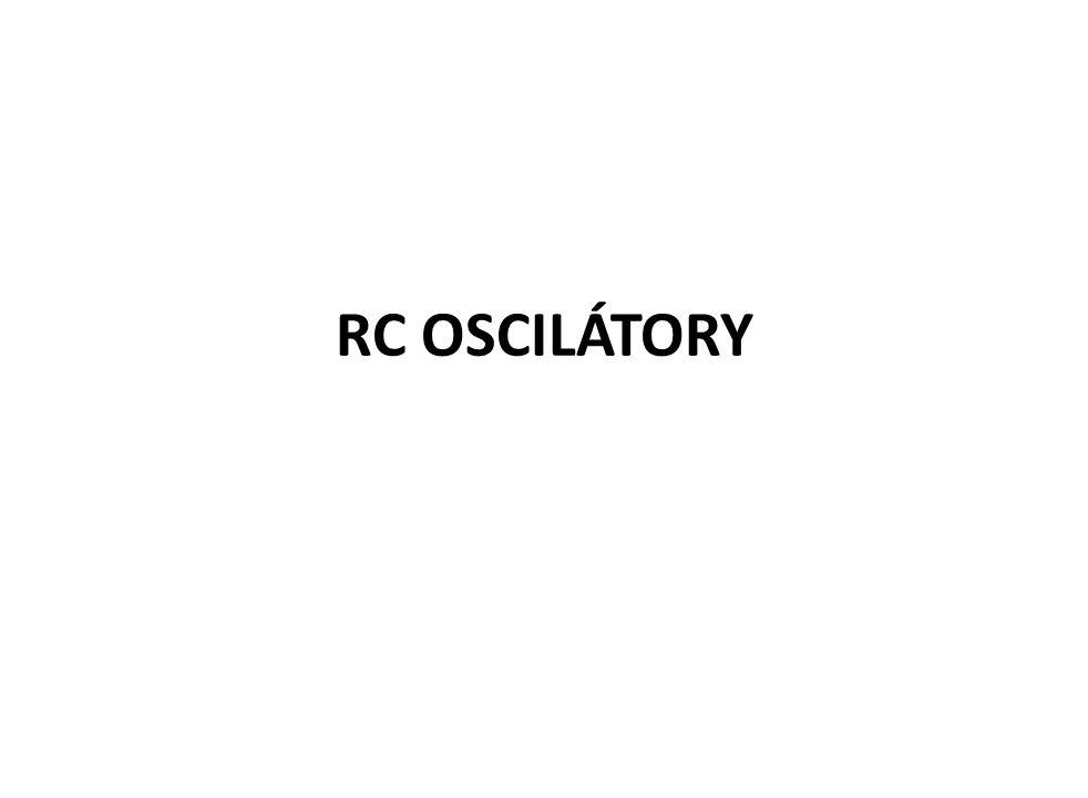 Oscilátory RC Kvalita RC oscilátorů posouzená podle stability frekvence kmitů  f / f 0 je řádově 10 -2.