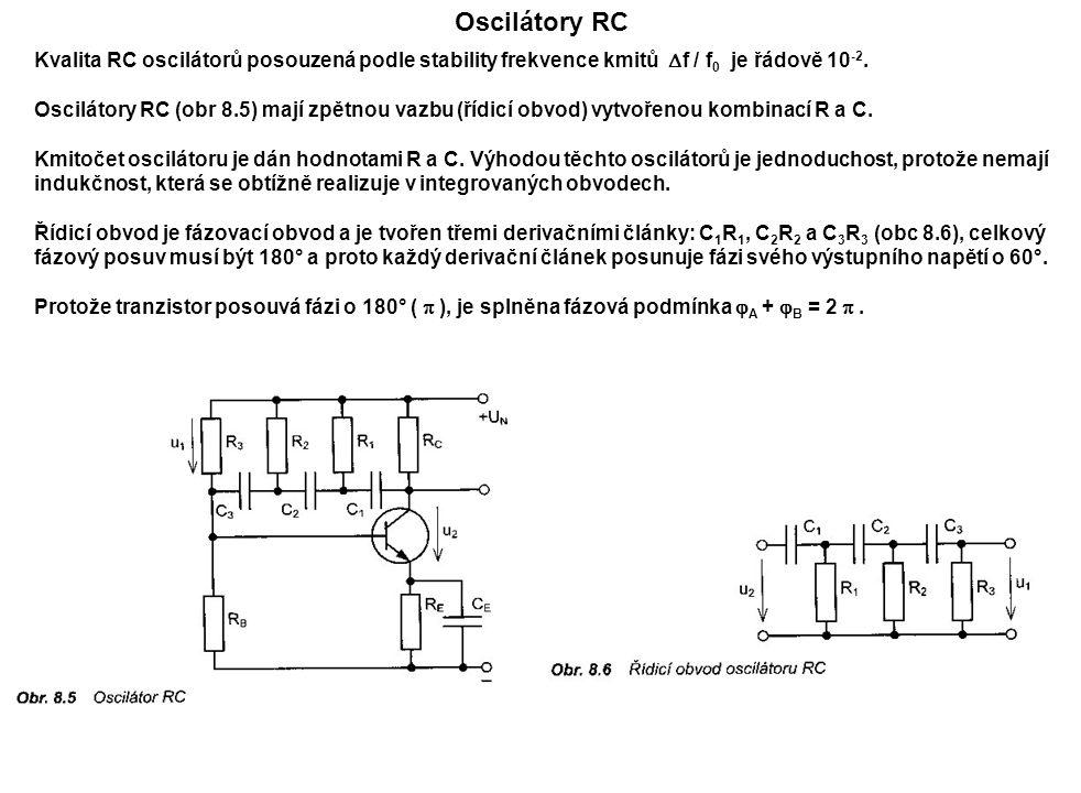 Oscilátory RC Kvalita RC oscilátorů posouzená podle stability frekvence kmitů  f / f 0 je řádově 10 -2. Oscilátory RC (obr 8.5) mají zpětnou vazbu (ř