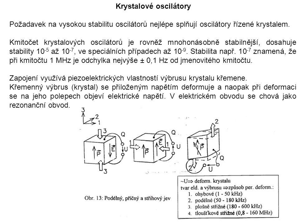 Požadavek na vysokou stabilitu oscilátorů nejlépe splňují oscilátory řízené krystalem. Kmitočet krystalových oscilátorů je rovněž mnohonásobně stabiln