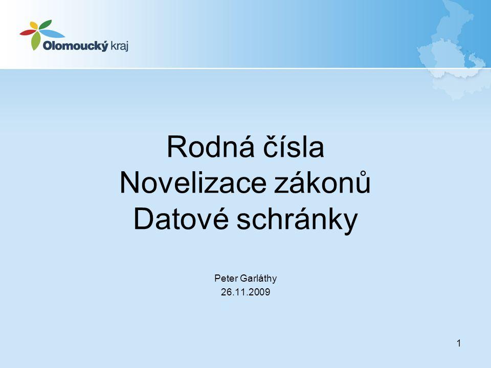 1 Rodná čísla Novelizace zákonů Datové schránky Peter Garláthy 26.11.2009