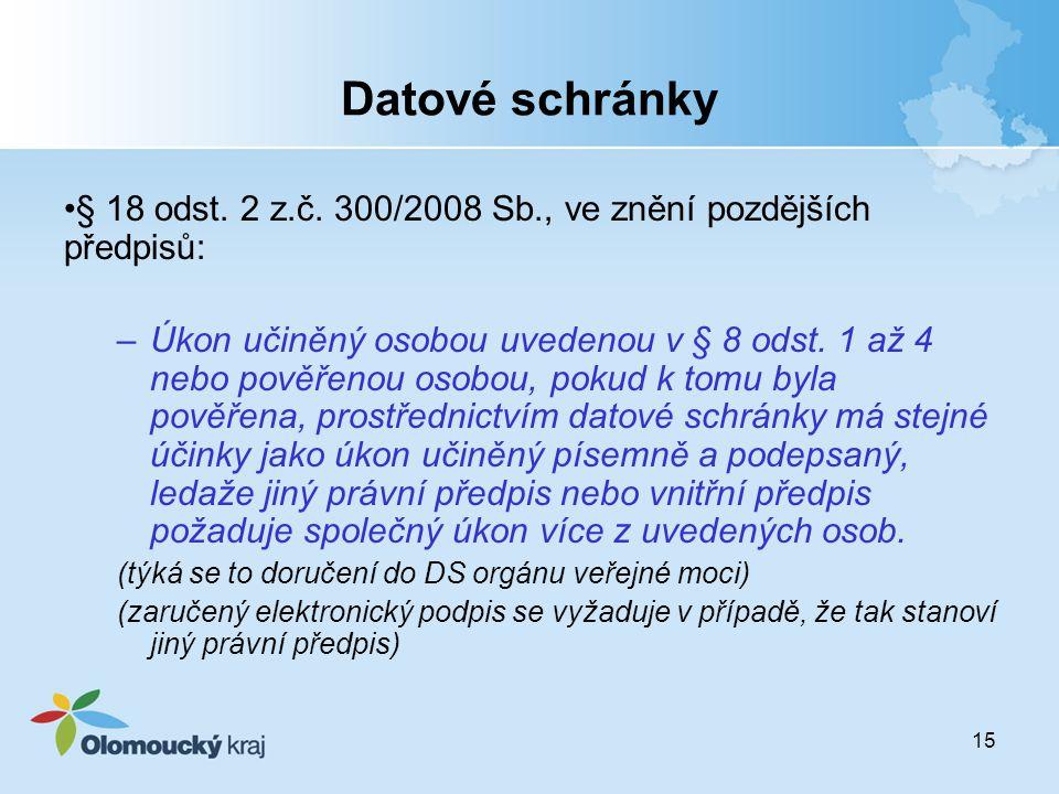 15 Datové schránky § 18 odst. 2 z.č. 300/2008 Sb., ve znění pozdějších předpisů: –Úkon učiněný osobou uvedenou v § 8 odst. 1 až 4 nebo pověřenou osobo