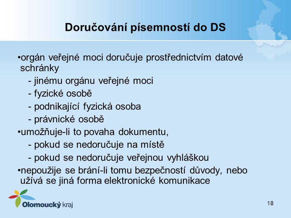 18 Doručování písemností do DS orgán veřejné moci doručuje prostřednictvím datové schránky - jinému orgánu veřejné moci - fyzické osobě - podnikající