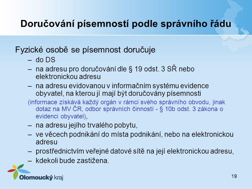 19 Doručování písemností podle správního řádu Fyzické osobě se písemnost doručuje –do DS –na adresu pro doručování dle § 19 odst. 3 SŘ nebo elektronic