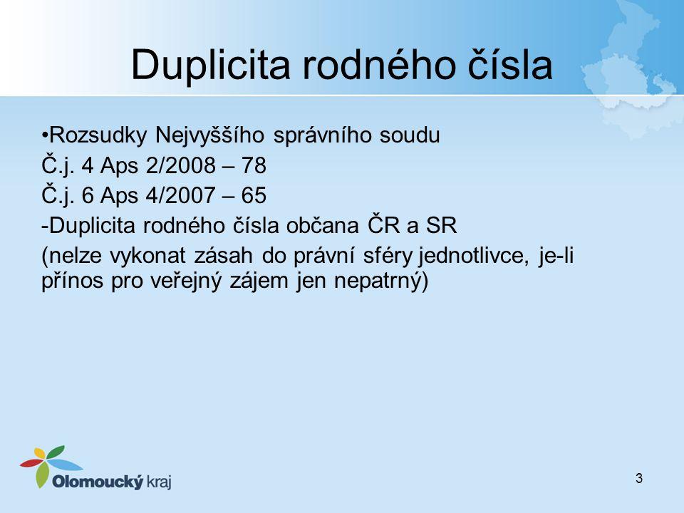 3 Duplicita rodného čísla Rozsudky Nejvyššího správního soudu Č.j. 4 Aps 2/2008 – 78 Č.j. 6 Aps 4/2007 – 65 -Duplicita rodného čísla občana ČR a SR (n