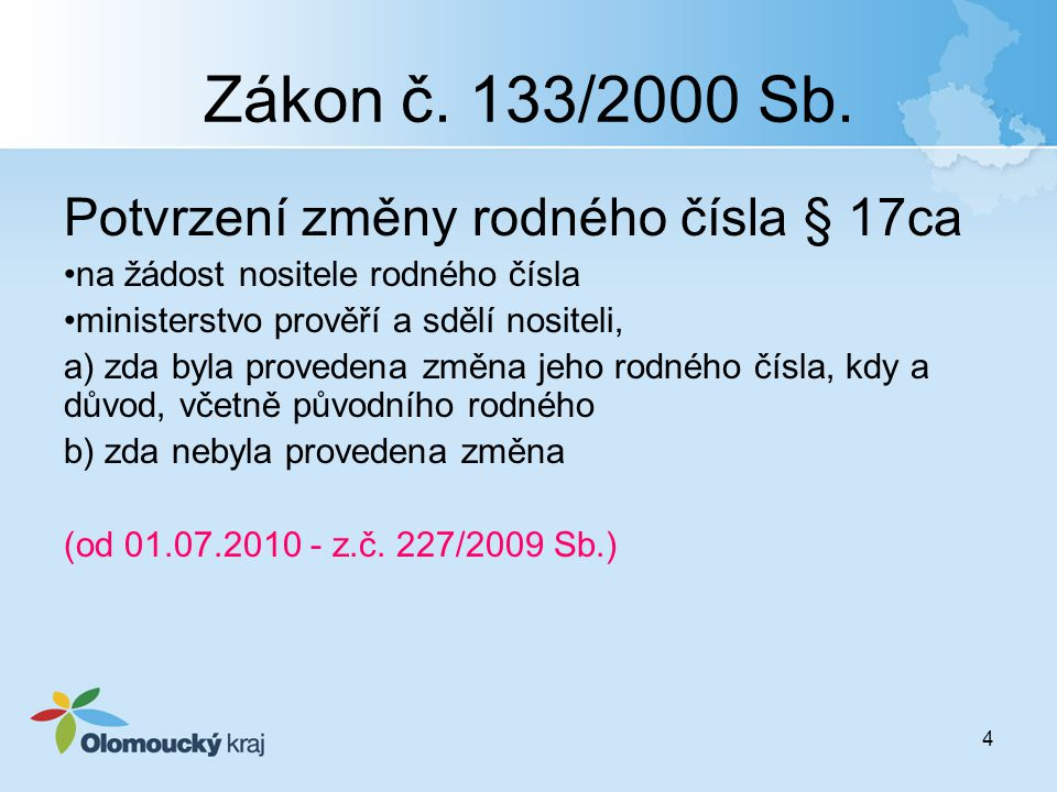 4 Zákon č. 133/2000 Sb. Potvrzení změny rodného čísla § 17ca na žádost nositele rodného čísla ministerstvo prověří a sdělí nositeli, a) zda byla prove