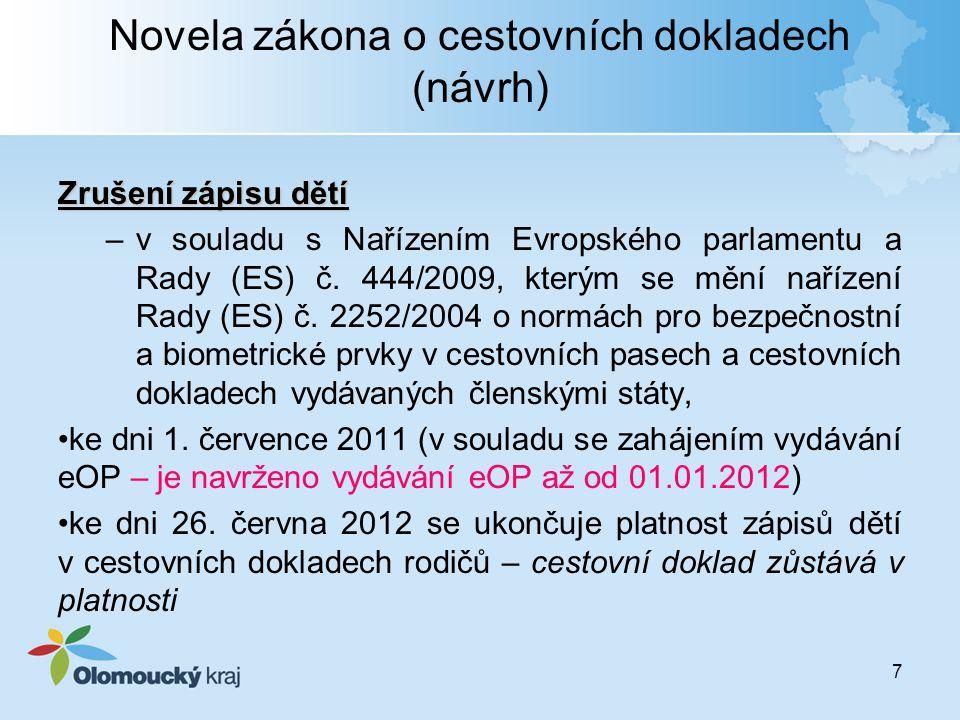 7 Novela zákona o cestovních dokladech (návrh) Zrušení zápisu dětí –v souladu s Nařízením Evropského parlamentu a Rady (ES) č. 444/2009, kterým se měn