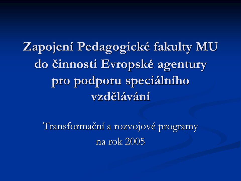 Zapojení Pedagogické fakulty MU do činnosti Evropské agentury pro podporu speciálního vzdělávání Transformační a rozvojové programy na rok 2005