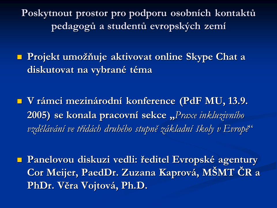 Poskytnout prostor pro podporu osobních kontaktů pedagogů a studentů evropských zemí Projekt umožňuje aktivovat online Skype Chat a diskutovat na vybrané téma Projekt umožňuje aktivovat online Skype Chat a diskutovat na vybrané téma V rámci mezinárodní konference (PdF MU, 13.9.