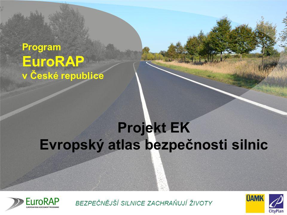 BEZPEČNĚJŠÍ SILNICE ZACHRAŇUJÍ ŽIVOTY  nezisková iniciativa evropských automotoklubů  finanční podpora:  program pro systematické monitorování a hodnocení bezpečnosti pozemních komunikací  zahájen v roce 2002 ve Velké Británii, Nizozemí a Švédsku (nyní 26 zemí Evropy)  součást iRAP – více jak 60 zemí světa (AusRAP, usRAP, KiwiRAP) Evropský program hodnocení silnic EuroRAP