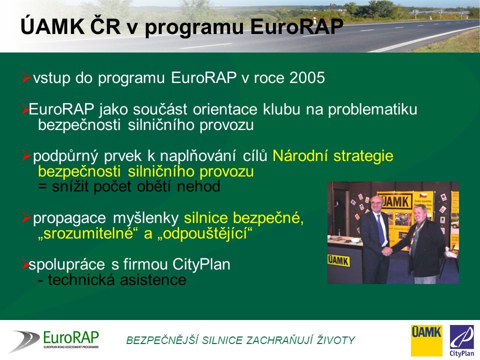BEZPEČNĚJŠÍ SILNICE ZACHRAŇUJÍ ŽIVOTY  vstup do programu EuroRAP v roce 2005  EuroRAP jako součást orientace klubu na problematiku bezpečnosti silni