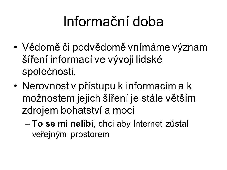 Informační doba Vědomě či podvědomě vnímáme význam šíření informací ve vývoji lidské společnosti.
