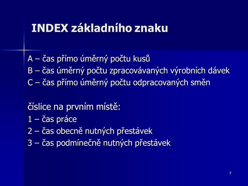 7 INDEX základního znaku A – čas přímo úměrný počtu kusů B – čas úměrný počtu zpracovávaných výrobních dávek C – čas přímo úměrný počtu odpracovaných
