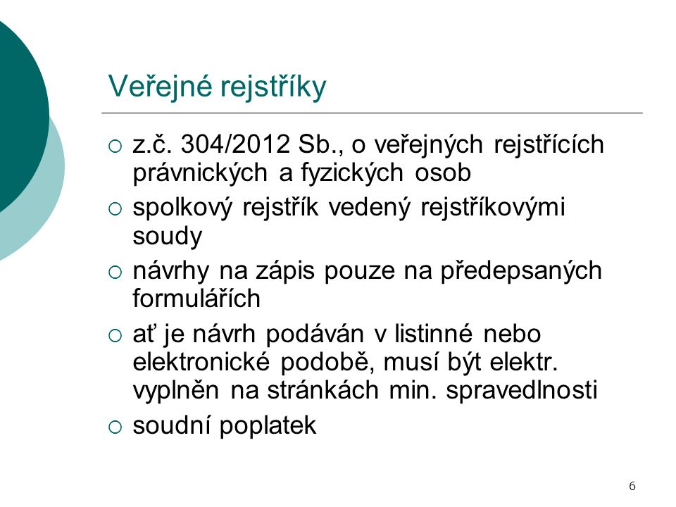Veřejné rejstříky  z.č. 304/2012 Sb., o veřejných rejstřících právnických a fyzických osob  spolkový rejstřík vedený rejstříkovými soudy  návrhy na