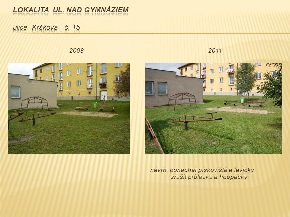 2008 2011 návrh: ponechat pískoviště a lavičky zrušit průlezku a houpačky