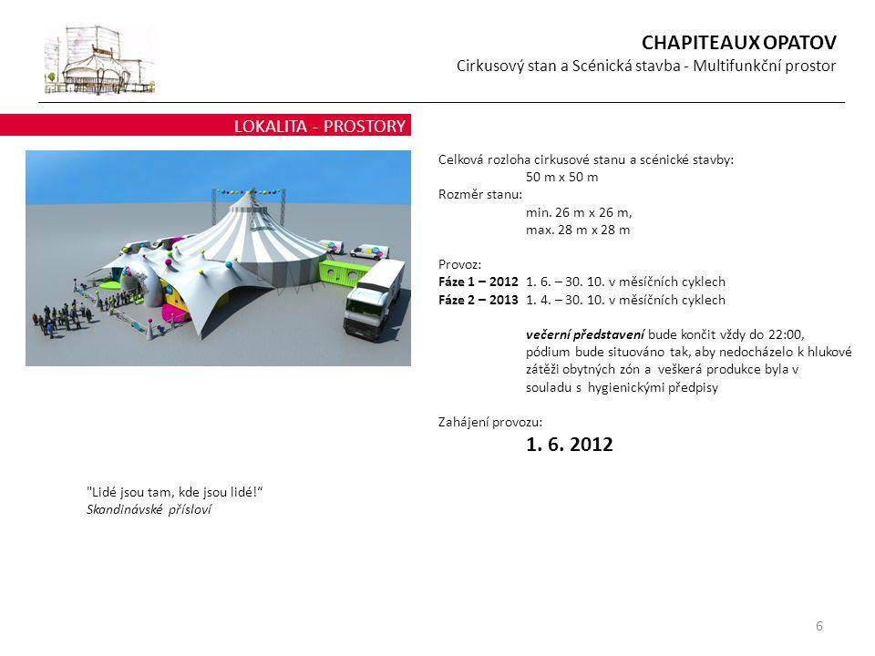 6 Celková rozloha cirkusové stanu a scénické stavby: 50 m x 50 m Rozměr stanu: min. 26 m x 26 m, max. 28 m x 28 m Provoz: Fáze 1 – 20121. 6. – 30. 10.