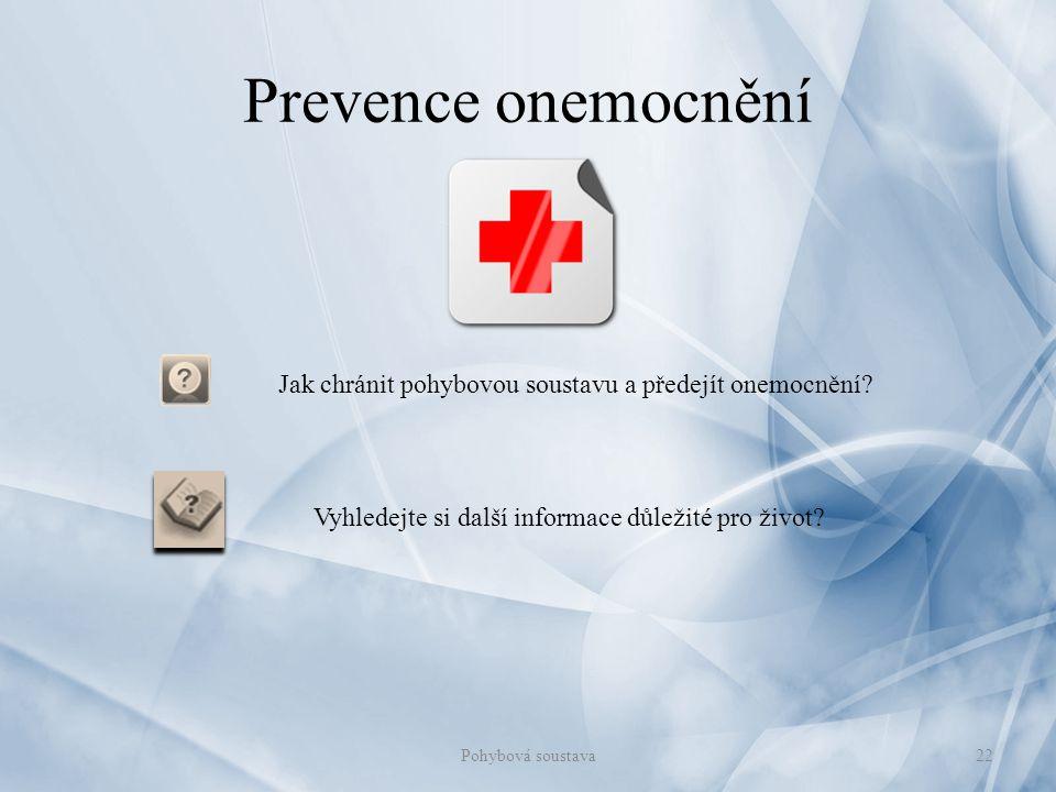 22 Jak chránit pohybovou soustavu a předejít onemocnění? Prevence onemocnění Vyhledejte si další informace důležité pro život? Pohybová soustava