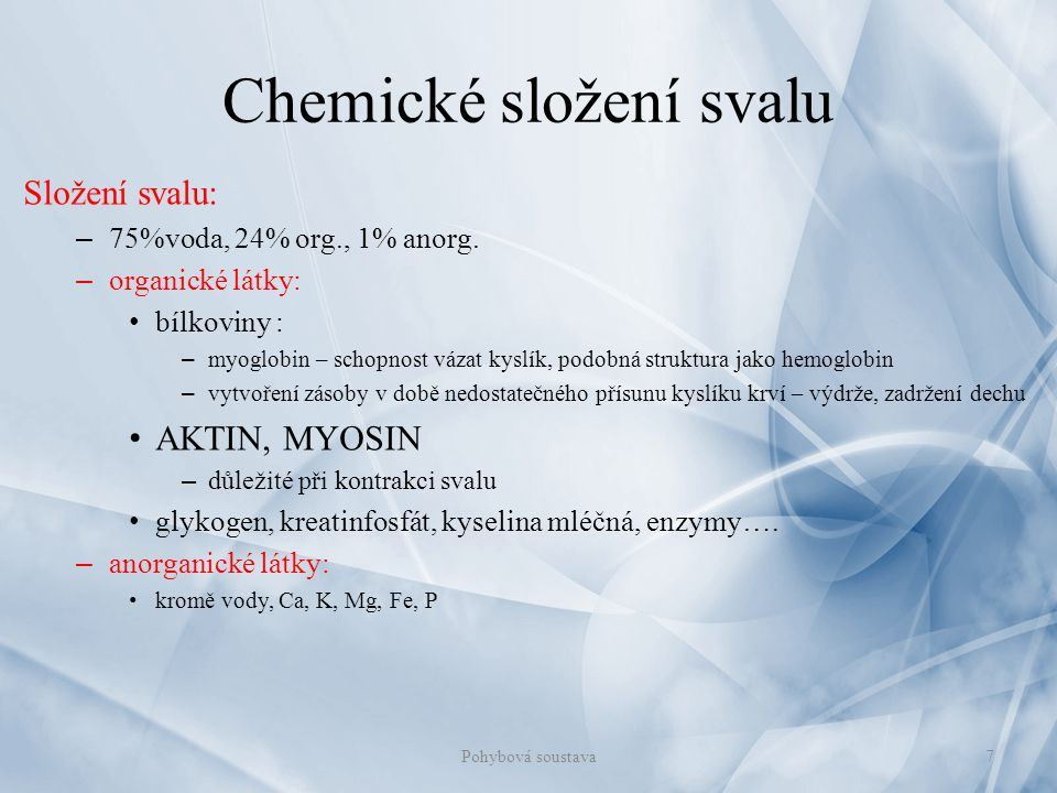 Chemické složení svalu Složení svalu: – 75%voda, 24% org., 1% anorg. – organické látky: bílkoviny : – myoglobin – schopnost vázat kyslík, podobná stru