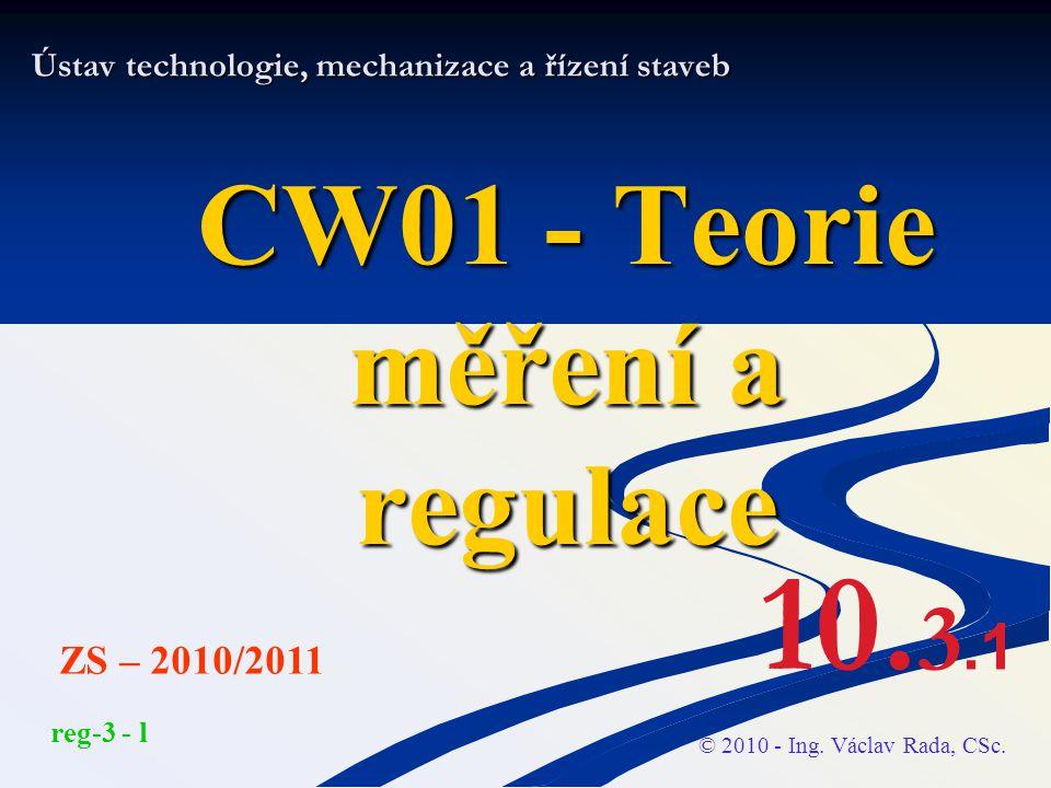 Ústav technologie, mechanizace a řízení staveb CW01 - Teorie měření a regulace © 2010 - Ing. Václav Rada, CSc. ZS – 2010/2011 reg-3 - l 10. 3.1